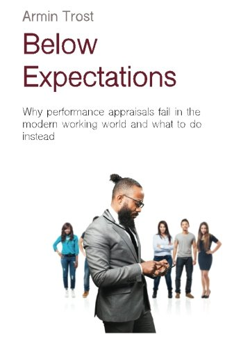 Below Expectations: Why performance appraisals fail in the modern working world and what to do instead