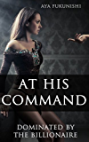 At His Command: Dominated by the Billionaire #1