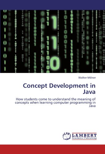 Concept Development in Java: How students come to understand the meaning of concepts when learning computer programming in Java by LAP LAMBERT Academic Publishing