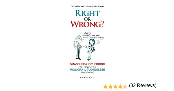 Right or Wrong?: SMASCHERA I 101 ERRORI PIÙ FREQUENTI E MIGLIORA IL TUO INGLESE PER SEMPRE (Italian Edition) eBook: Dickens, David, Siano, Emanuela: Amazon.es: Tienda Kindle