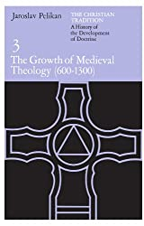 The Christian Tradition: A History of the Development of Doctrine, Vol. 3: The Growth of Medieval Theology (600-1300)
