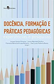 Docência, Formação e Práticas Pedagógicas: Experiências e Pesquisas
