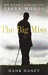 The Big Miss: My Years Coaching Tiger Woods by Haney Hank (2012-03-27) Hardcover