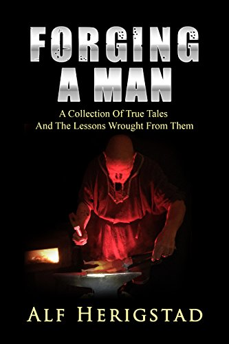 Facetted Heart - Forging A Man: A Collection Of True Tales ~ And The Lessons Wrought From Them