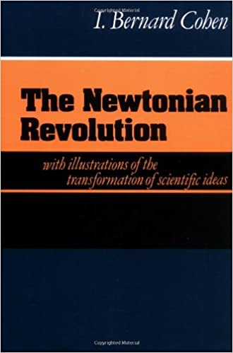 The Newtonian Revolution: With Illustrations of the Transformation of Scientific Ideas