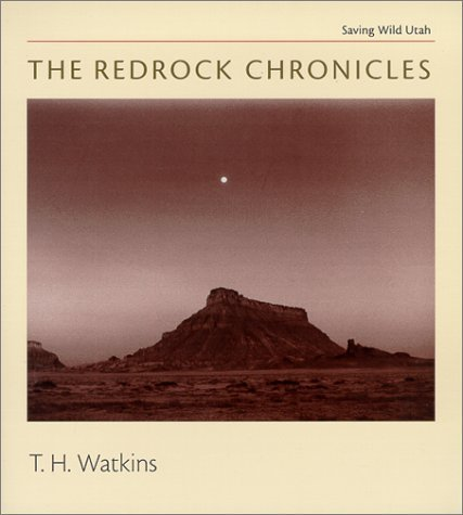 Read Online The Redrock Chronicles: Saving Wild Utah (Center Books on Space, Place, and Time) by T. H. Watkins (2000-03-03) ebook