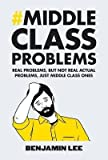 [(Middle Class Problems : Problems but Not Real Actual Problems, Just Middle Class Ones)] [By (author) Benjamin Lee] published on (December, 2014)