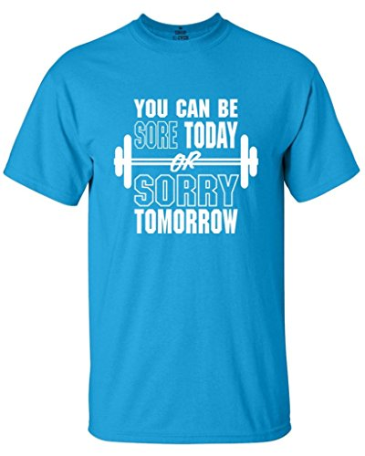Shop4Ever® You Can Be Sore Today or Sorry Tomorrow T-shirt Gym Workout Shirts