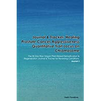 Journal & Tracker: Healing Prostate Cancer: The 30 Day Raw Vegan Plant-Based Detoxification...