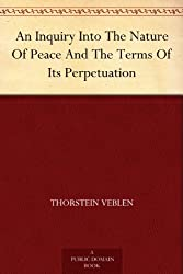 An Inquiry Into The Nature Of Peace And The Terms Of Its Perpetuation