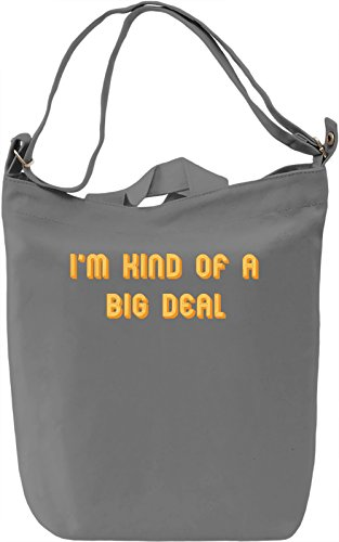 I'm Kind Of A Big Deal Borsa Giornaliera Canvas Canvas Day Bag| 100% Premium Cotton Canvas| DTG Printing|