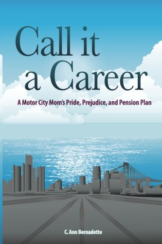 Call it a Career: A Motor City Mom's Pride, Prejudice, and Pension Plan