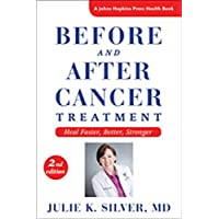 Before and After Cancer Treatment: Heal Faster, Better, Stronger (A Johns Hopkins...