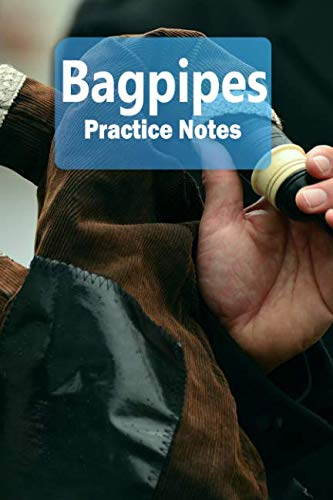 - Bagpipes Practice Notes: Bagpipes Notebook for Students and Teachers - Pocket size 6