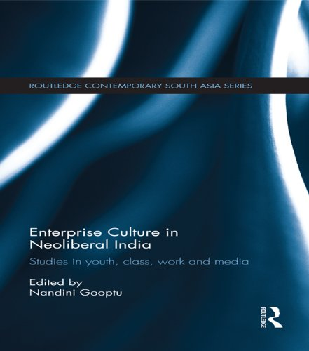Download Enterprise Culture in Neoliberal India: Studies in Youth, Class, Work and Media (Routledge Contemporary South Asia Series) Pdf