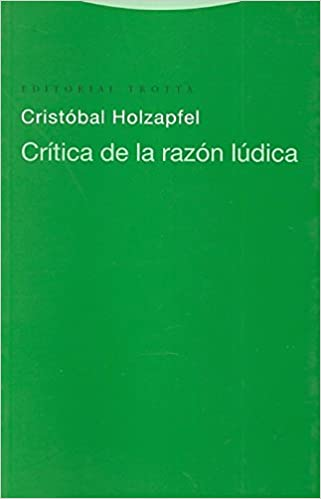 Critica de la razon ludica / Criticism of the Playful Reason (Estructuras Y Procesos/ Filosofia) (Spanish Edition): Cristobal Holzapfel: 9788481645934: ...