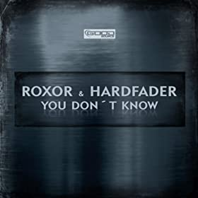 Roxor & Hard Fader-You Don´t Know