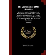 The Contendings of the Apostles: Being the Histories of the Lives and Martyrdoms and Deaths of the Twelve Apostles and Evangelists; the Ethiopic Texts ... Museum, With an English Translation; Volume 1