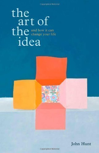 Read Online The Art of the Idea: And How It Can Change Your Life by John Hunt (2009) pdf