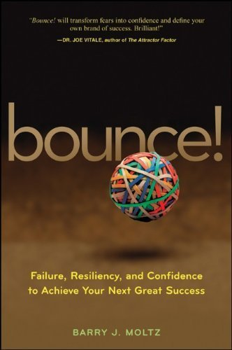 Bounce!: Failure, Resiliency, and Confidence to Achieve Your Next Great Success by Moltz, Barry J. 11th edition (2008) Hardcover