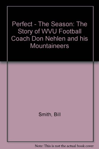 Perfect - The Season: The Story of WVU Football Coach Don Nehlen and his (West Virginia Coach Series)