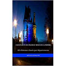 Châteaux de France  mise en lumière: 60 châteaux classés par départements (French Edition)