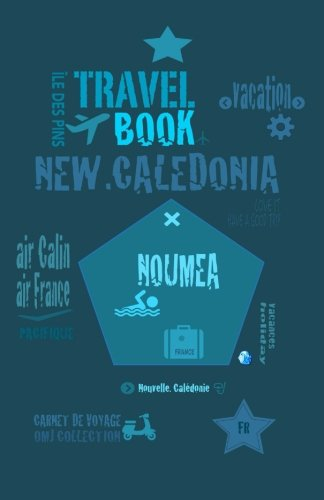 Travel book New Caledonia: Travel journal. Traveler's notebook. Carnet de voyage Nouvelle Calédonie. Diary Traveling