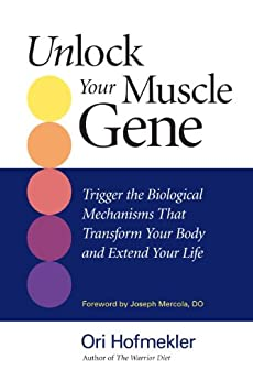 Unlock Your Muscle Gene: Trigger the Biological Mechanisms That Transform Your Body and Extend Your Life by [Hofmekler, Ori]