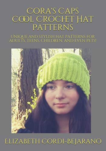 Child Crochet Hat Pattern - Cora's Caps Cool Crochet Hat Patterns: Unique and stylish hat patterns for adults, teens, children, and even pets!