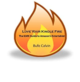 Love Your First Generation Kindle Fire: The ILMK Guide to Amazon's 1st Entertablet