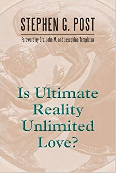Is Ultimate Reality Unlimited Love? by Post, Stephen G. (2014)