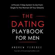 The Dating Playbook For Men: A Proven 7 Step System To Go From Single To The Woman Of Your Dreams Audiobook by Andrew Ferebee Narrated by Andrew Ferebee