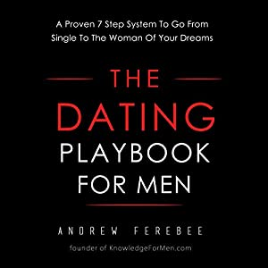 The Dating Playbook For Men: A Proven 7 Step System To Go From Single To The Woman Of Your Dreams Hörbuch