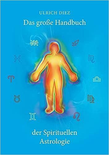 Das Grosse Handbuch Der Spirituellen Astrologie Der Mensch Als Leuchtendes Wesen Amazon De Diez Ulrich Bucher