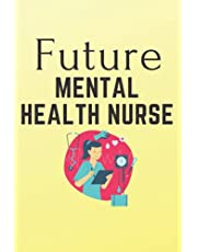 future Mental Health Nurse: Nursing Student Future Mental Health Nurse Life Journal/Notebook Blank Lined Ruled 6x9 100 Pages Journal Diary Gift