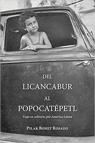 Del Licancabur al Popocatepetl: Viaje en solitario por América Latina (Spanish Edition): Pilar Bonet Rosado: 9781987726909: Amazon.com: Books
