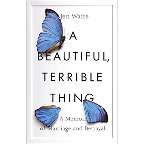 A Beautiful, Terrible Thing: A Memoir of Marriage and Betrayal Audiobook [Free Download by Trial] thumbnail