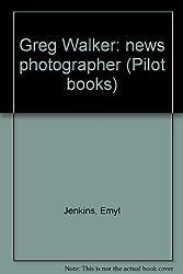 Greg Walker: news photographer (Pilot books)