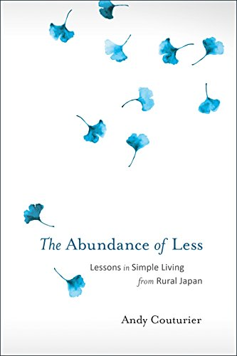 The Abundance of Less: Lessons in Simple Living from Rural Japan cover