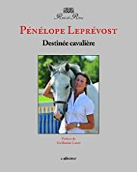 Pénélope Leprevost - Destinée cavalière par Pénélope Leprévost
