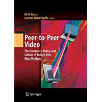 Peer-to-Peer Video: The Economics, Policy, and Culture of Today's New Mass Medium