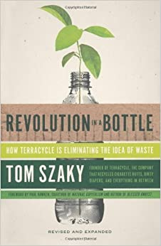 Book Revolution in a Bottle: How Terracycle Is Eliminating the Idea of Waste by Tom Szaky (2013-03-26)