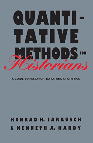 Quantitative Methods for Historians: A Guide to Research, Data, and Statistics