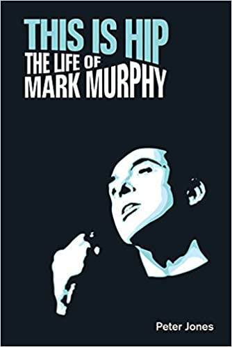 This Is Hip The Life Of Mark Murphy Popular Music History Peter