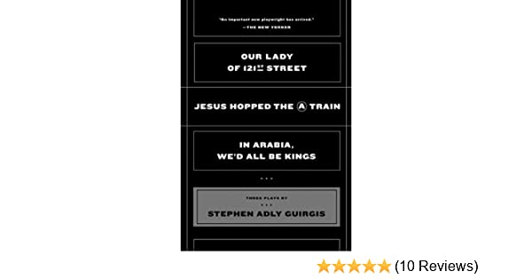 Our lady of 121st street jesus hopped the a train in arabia wed our lady of 121st street jesus hopped the a train in arabia wed all be kings kindle edition by stephen adly guirgis fandeluxe Gallery