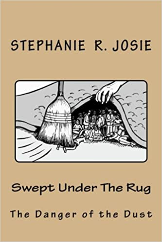 Swept Under The Rug: The Danger Of The Dust: Stephanie R Josie:  9781519315595: Amazon.com: Books