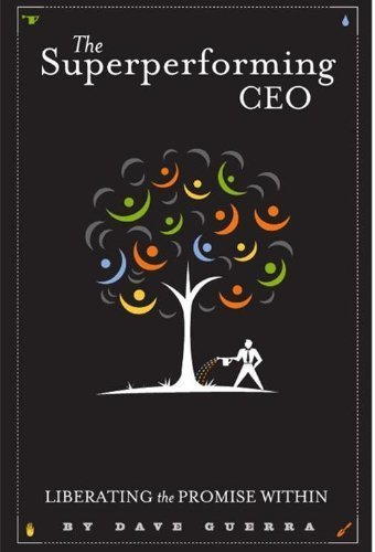 Book: The Superperforming CEO - Liberating the Promise Within by Dave Guerra