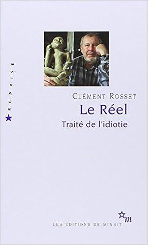Le Réel : Traité de l'idiotie - Clément Rosset