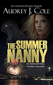 The Summer Nanny: An Emerald City Thriller Novella by [Cole, Audrey J.]