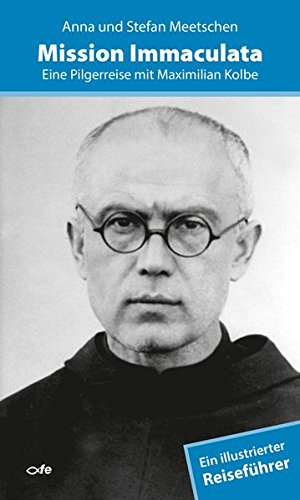 Mission Immaculata: Eine Pilgerreise mit Maximilian Kolbe